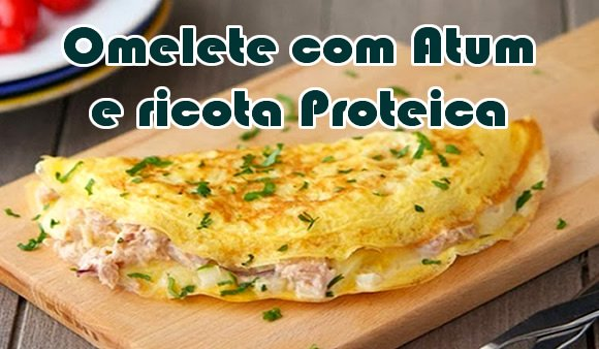 omelete com atum ricota proteinas receitas academia