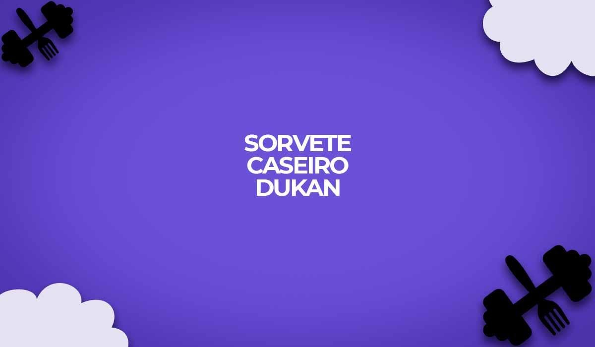 sorvete dukan caseiro