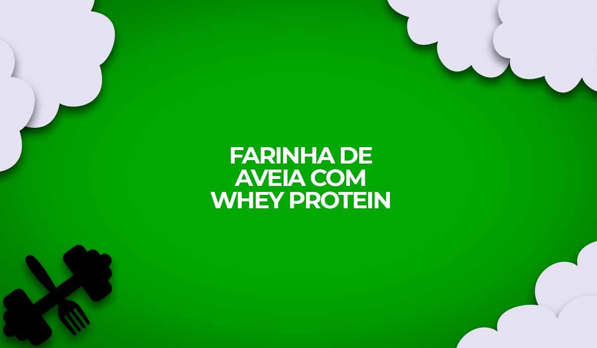 farinha de aveia whey protein receitas