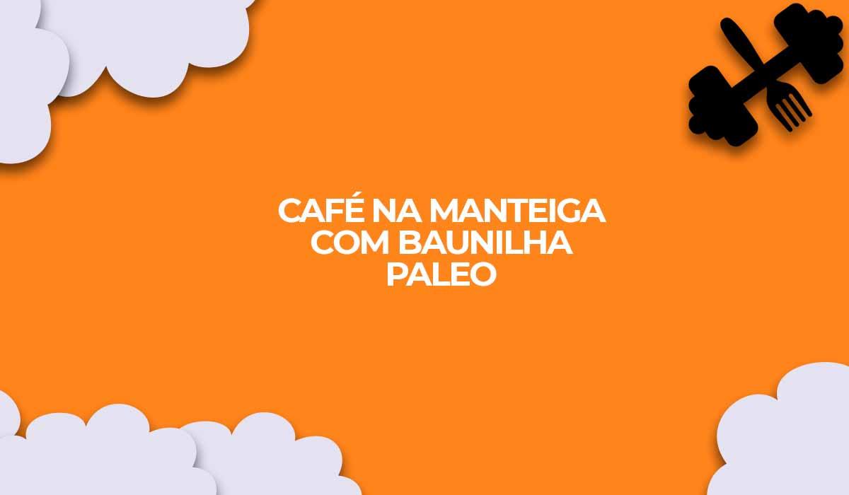 receita cafe na manteiga com baunilha paleo