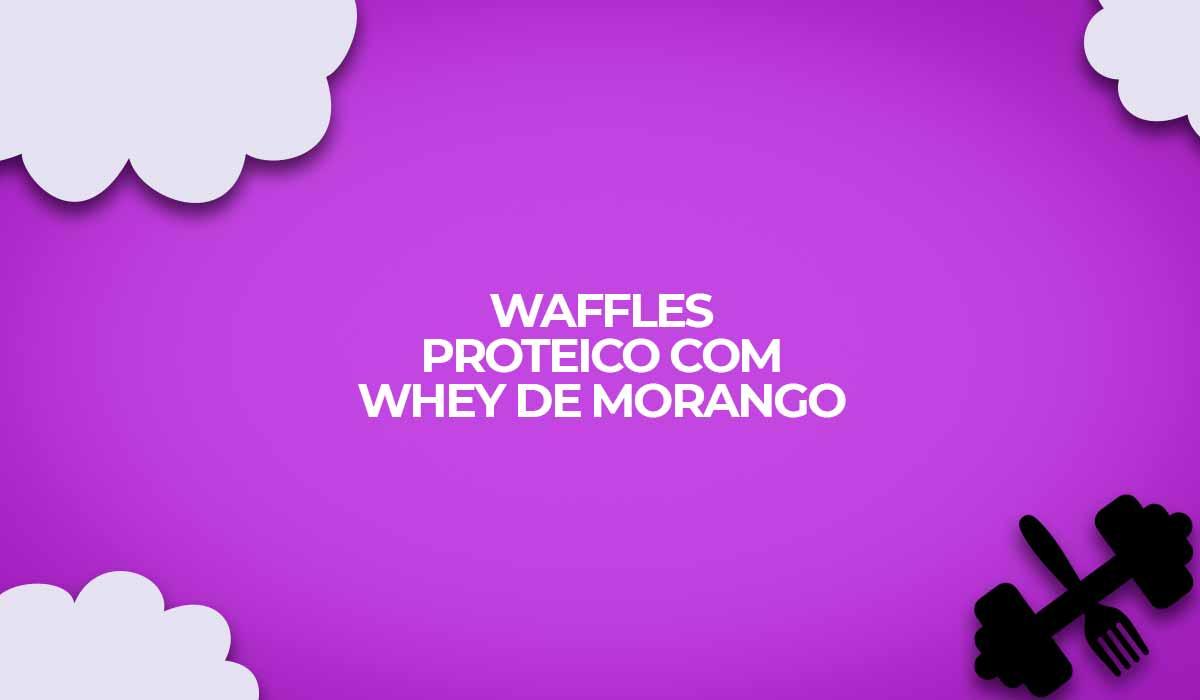 receita waffles proteico com whey morango