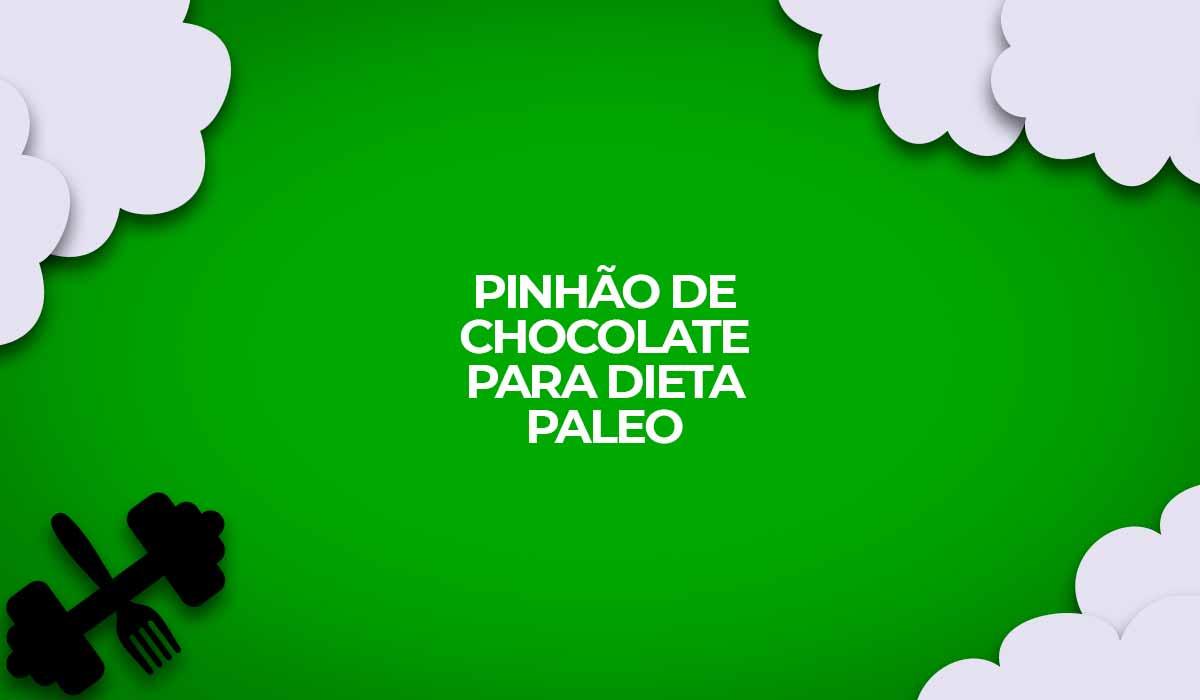 pinhao de chocolate dieta paleo