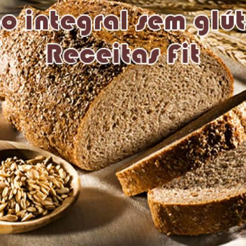 Pão integral sem glúten – Receitas fit