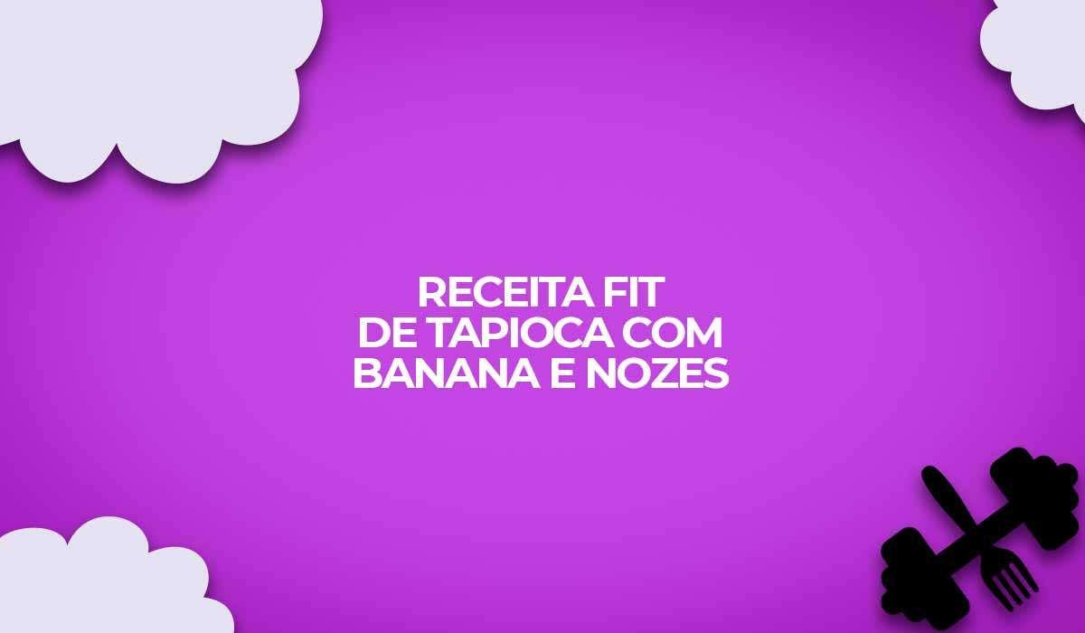 receita fit de tapioca com banana e nozes