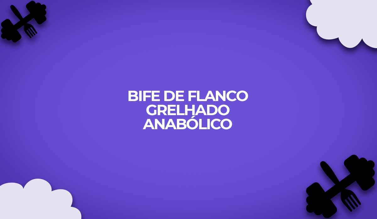 receita proteica bife de flanco grelhado anabolico