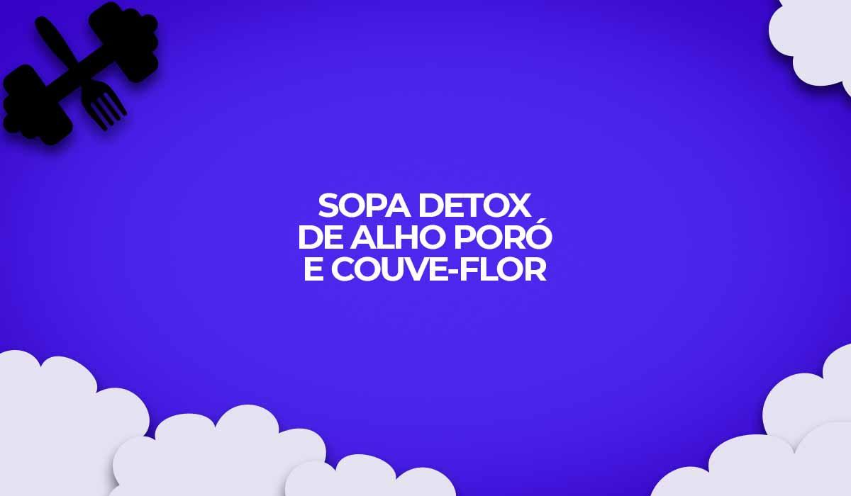 sopa detox de alho poro e couve flor