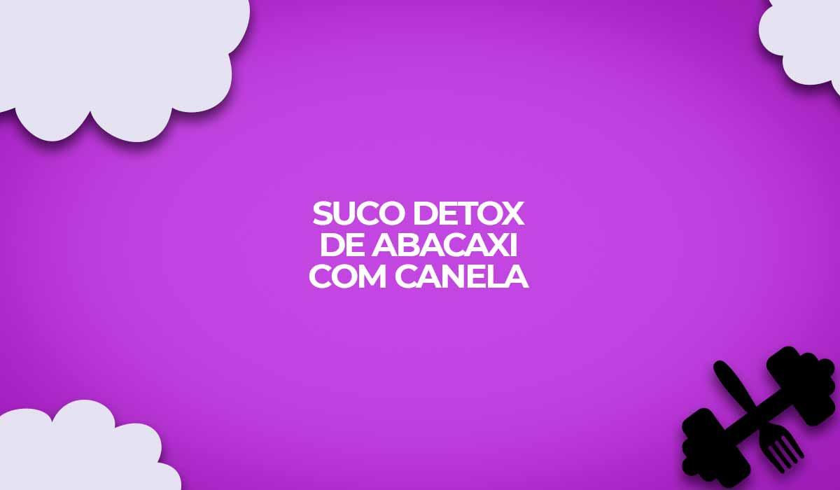 suco detox abacaxi com canela