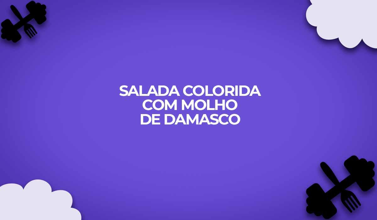 salada colorida com molho damasco receita ligh