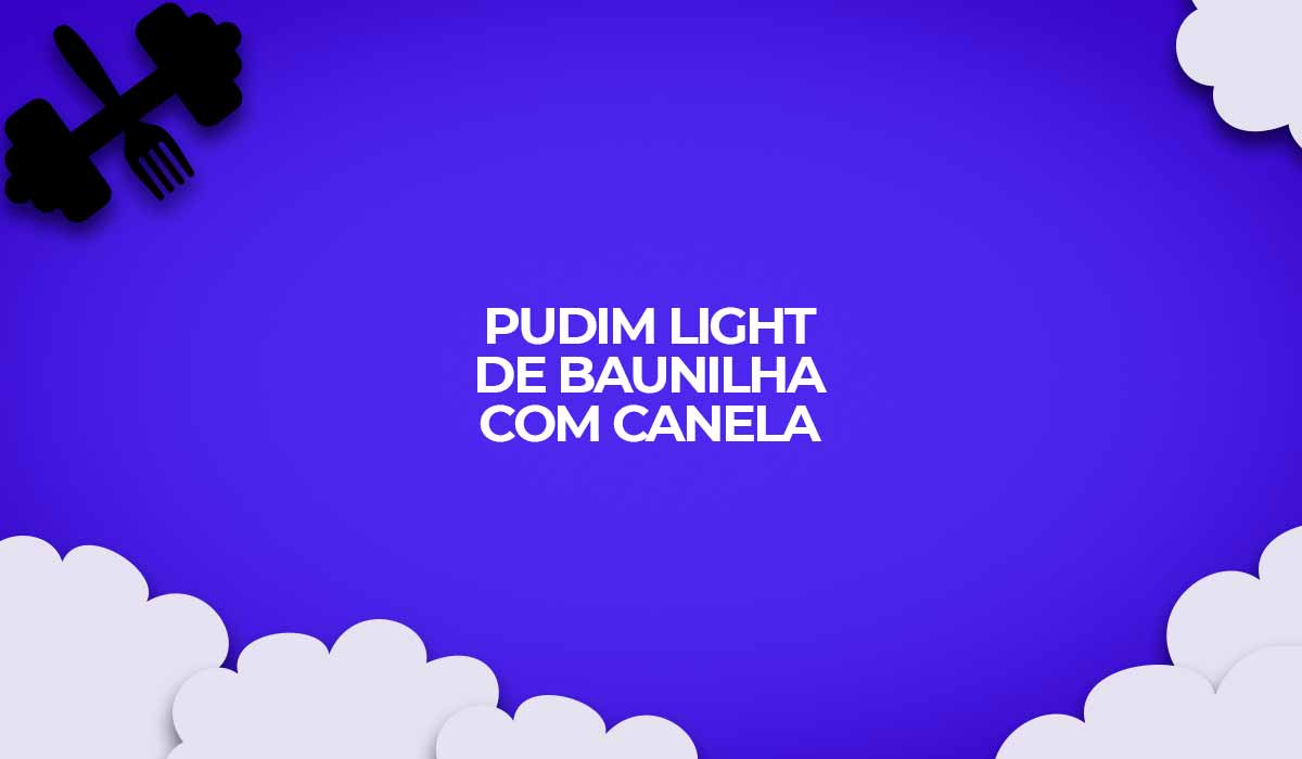receita light pudim baunilha canela fit