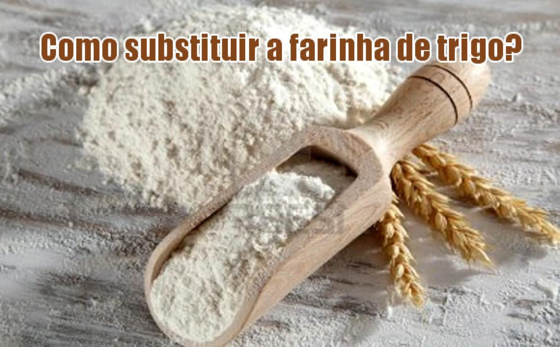 4 dicas para substituir a farinha branca/trigo
