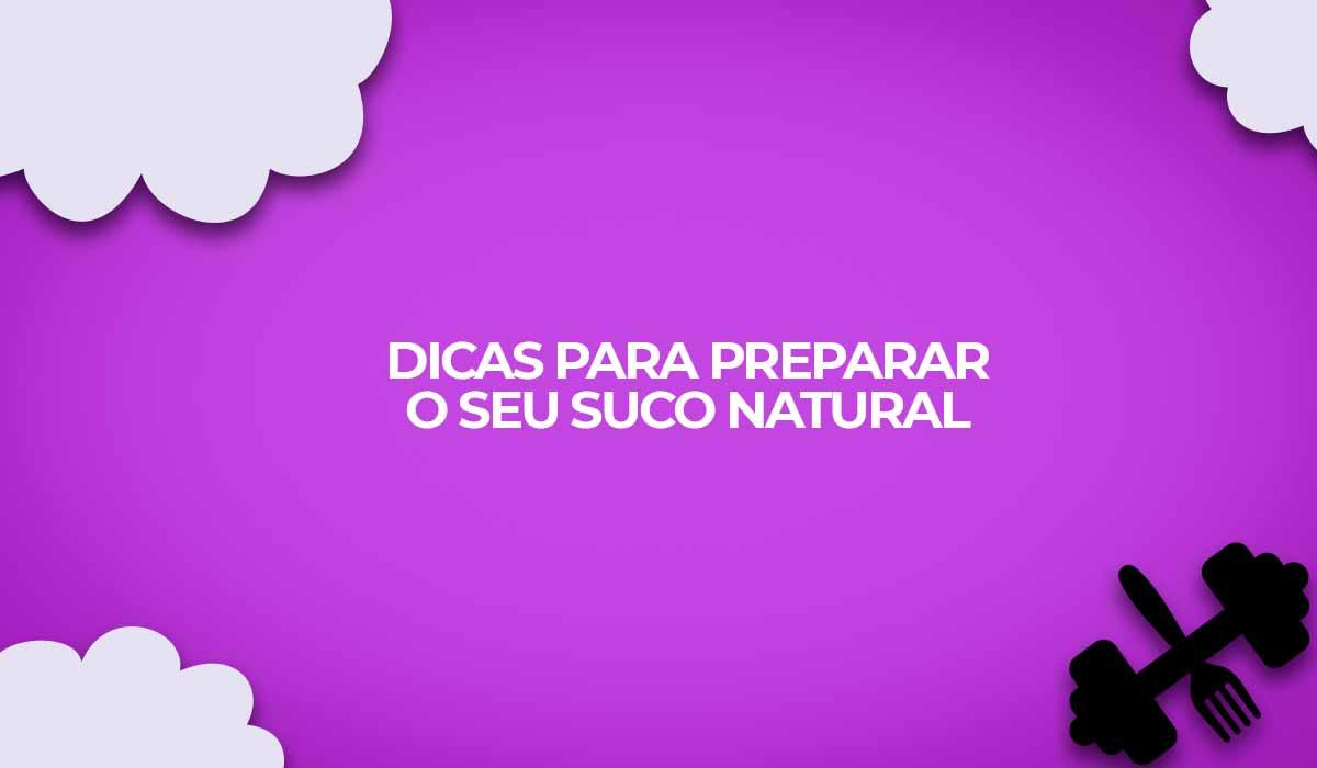 dicas recomendacoes preparar suco natural