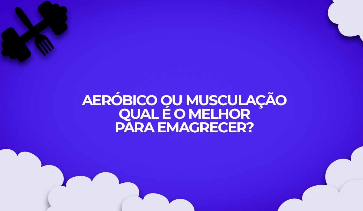 aerobico musculacao exercicios emagrecer