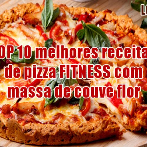 Receita Fitness de Pizzas – TOP 10 receitas com massa de Couve Flor