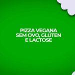receita pizza vegana sem gluten ovo lactose