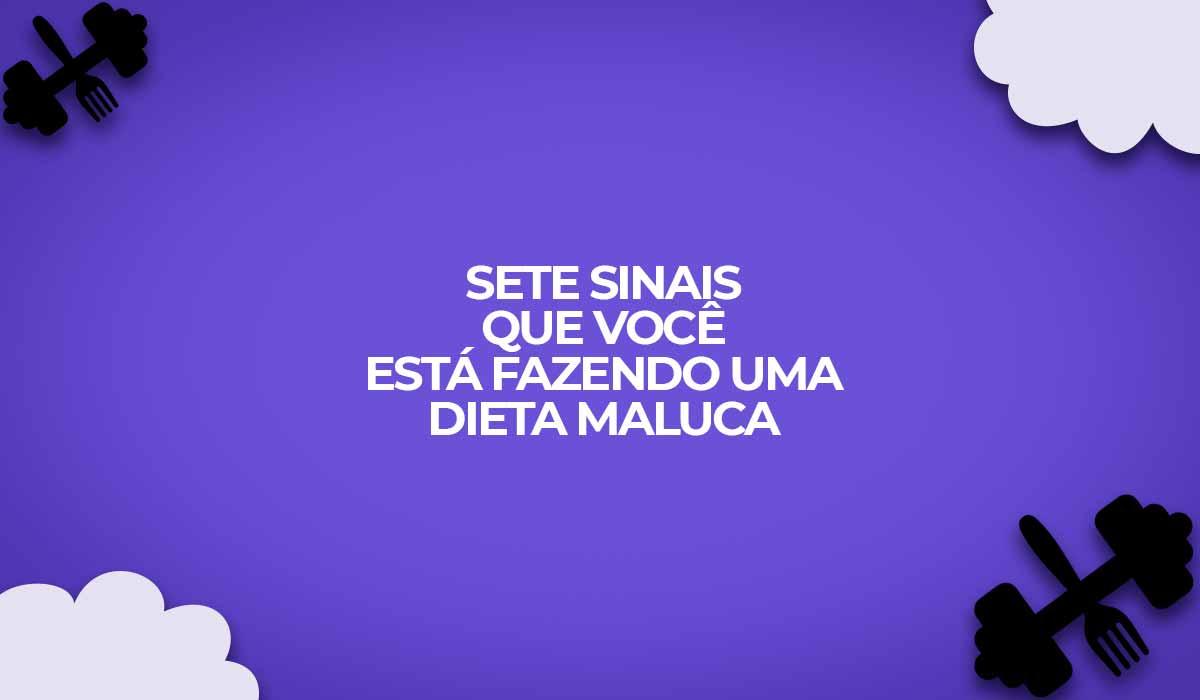 sete sinais dietas malucas