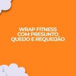 receita fitness wrap dukan presunto requeijao queijo
