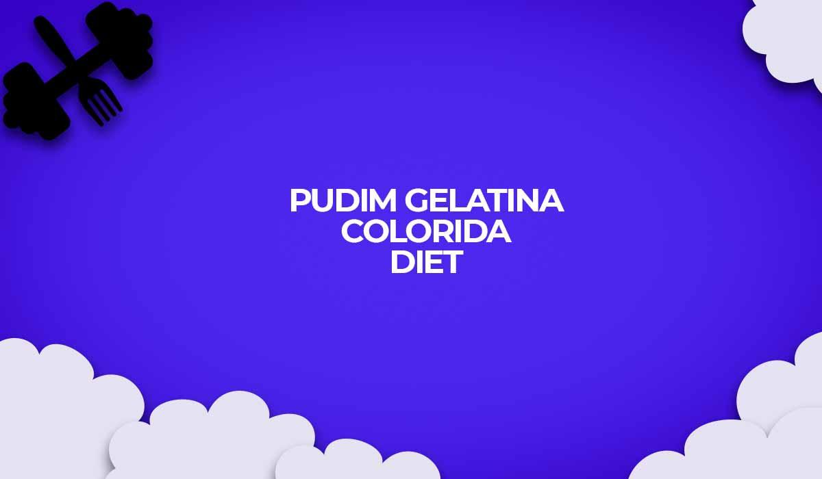 como fazer gelatina colorida fitness diet pudim
