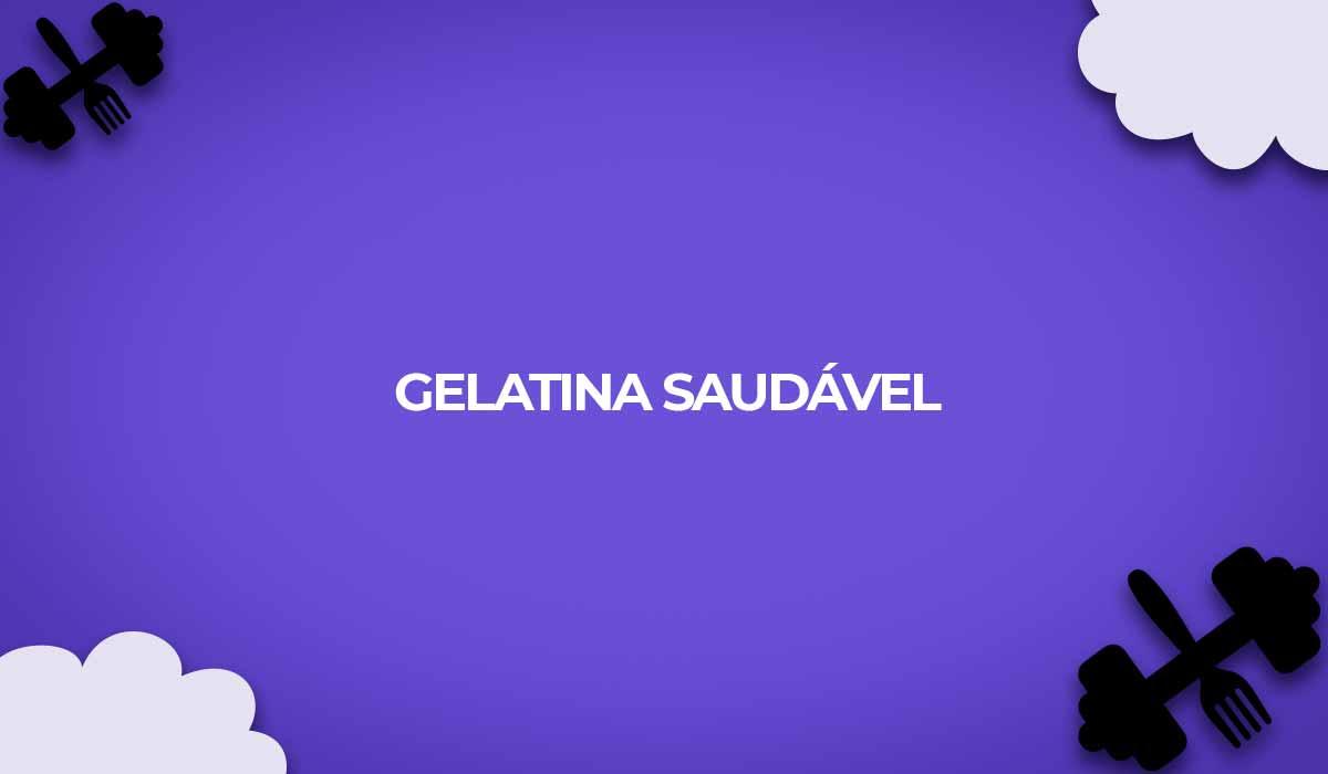 dicas preparar gelatina saudavel