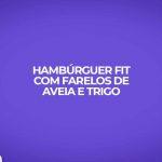 hamburguer fitness farelos aveia trigo
