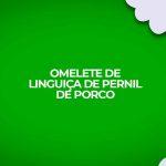 omelete fitness linguica pernil porco receita
