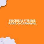 carnaval fitness receitas fit feriado