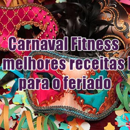 Carnaval Fitness – As melhores receitas FIT para o feriado