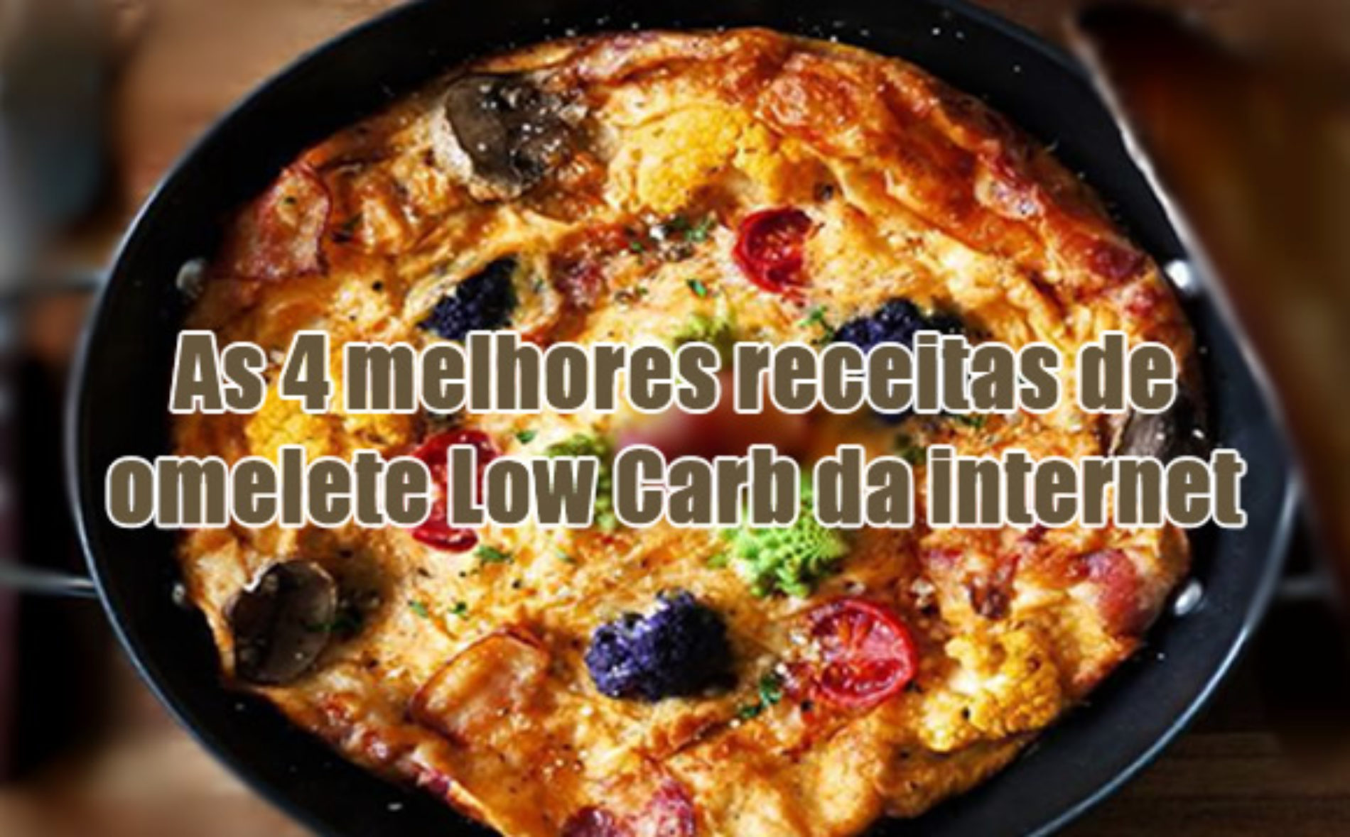 As 4 melhores receitas de omelete Low Carb da internet