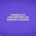 receita fit tapioca banana queijo minas