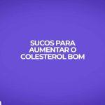 tres receitas sucos para aumentar o colesterol hdl
