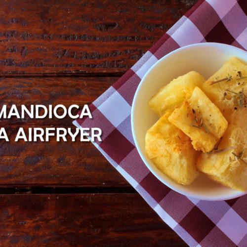 Receita de Mandioca/Macaxeira Fitness na AirFryer