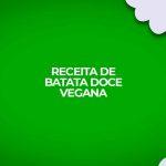 Aprenda receitas fitness com batata doce vegana.