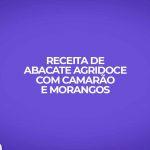 receita fitness abacate agridoce com camarão, maionese e morangos.