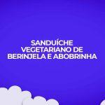 receita sanduíche vegetariano de berinjela e abobrinha
