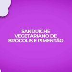 receita fitness de sanduíche vegetariano de brócolis e pimentão