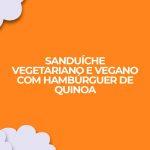 Receita de sanduiche vegetariano vegano com hamburguer de quinoa