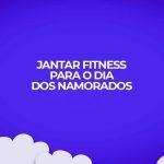Jantar fitness para o dia dos namorados romântico ideia de presente barato.