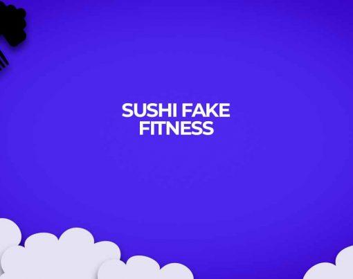 sushi fake fitness