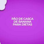 receita fitness pão de casca de banana saudável
