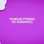 como fazer fondue fitness de morango light receitas fit