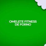 omelete fitness de forno receita caseira de omelete fit assada